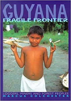 Book Guyana, Fragile Frontier: Loggers, Miners and Forest Peoples