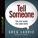 Tell Someone: You Can Share the Good News Audiobook by Greg Laurie Narrated by P. J. Ochlan
