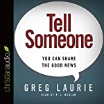 Tell Someone: You Can Share the Good News | Greg Laurie