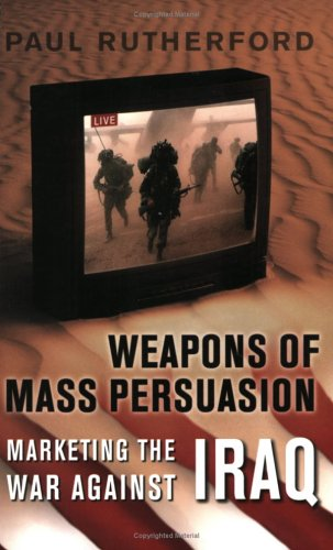 Weapons of Mass Persuasion: Marketing the War Against Iraq (Heritage)