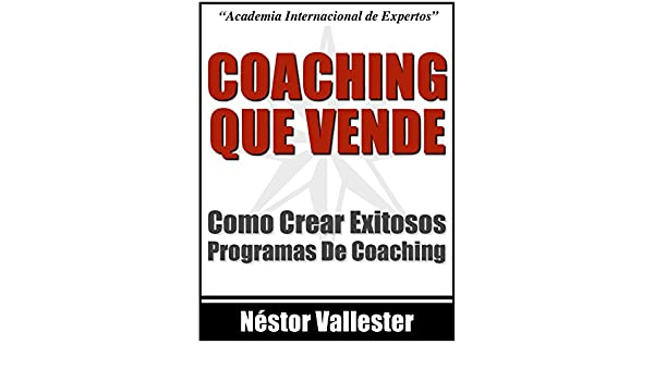 Amazon.com: Coaching Que Vende: Como Crear Exitosos Programas de Coaching Hoy (Spanish Edition) eBook: Nestor Vallester: Kindle Store