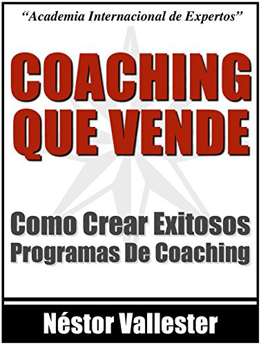Coaching Que Vende: Como Crear Exitosos Programas de Coaching Hoy (Spanish Edition) by