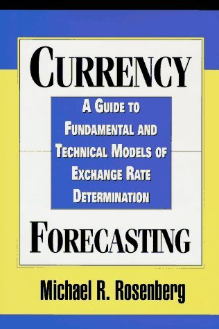 By Michael R. Rosenberg - Currency Forecasting: A Guide to Fundamental and Technical Models (1995-10-16) [Hardcover]