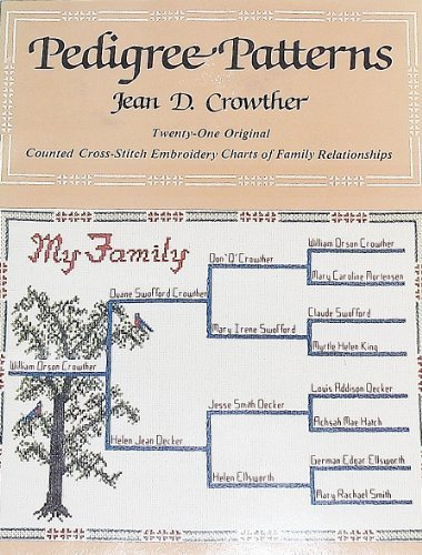 Pedigree Patterns: 21 Original Counted Cross-Stitch Embroidery Charts of Family Relationships by Jean D. Crowther (1981-10-01)