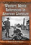 Western Movie References in American Literature, Henryk Hoffmann, 0786466383