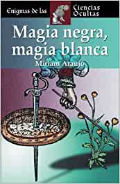 Magia negra, magia blanca Enigmas De Las Ciencias Ocultas
