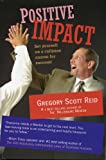 Positive Impact : Setting Yourself on Collision Course for Success, Gregory Scott Reid, 1933063009