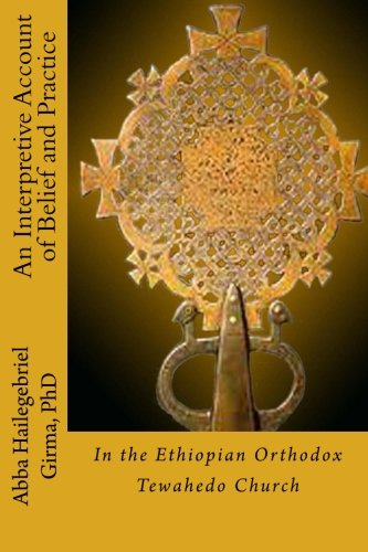 An Interpretive Account of Belief and Practice: in the Ethiopian Orthodox Tewahedo Church