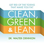 Clean, Green, and Lean: Get Rid of the Toxins That Make You Fat | Walter Crinnion