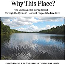 Why This Place?: The Chequamegon Bay & Beyond-Through the Eyes and Hearts of People Who Live Here