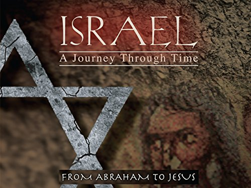 Israel, A Journey Through Time: From Abraham to Jesus
