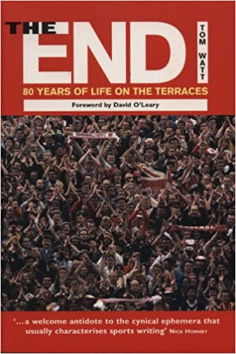 The End: 80 Years of Life on the Terraces: 80 Years of Life on Arsenal's North Bank