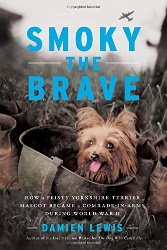 Smoky the Brave: How a Feisty Yorkshire Terrier Mascot Became a Comrade-in-Arms during World War II (Otis Archive)
