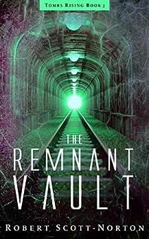 The Remnant Vault (Tombs Rising Book 2) by [Scott-Norton, Robert]