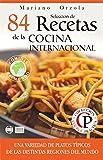 SELECCIÓN DE 84 RECETAS DE LA COCINA INTERNACIONAL: Una variedad de platos típicos de las distintas regiones del mundo (Colección Cocina Práctica) (Spanish Edition)