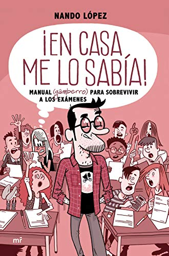 ¡En casa me lo sabía!: Manual (gamberro) para sobrevivir a los exámenes (Fuera de Colección) por Nando López
