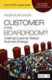 Customer in the Boardroom?: Crafting Customer-Based Business Strategy