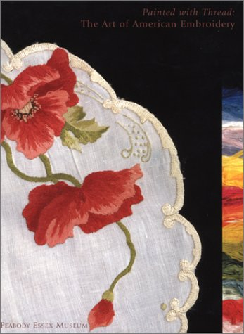 Painted with Thread: The Art of American Embroidery (Embroidery Painted)