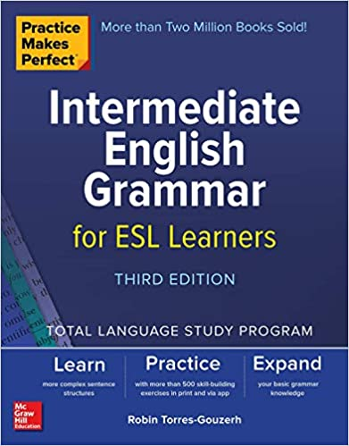 Intermediate English Grammar for ESL Learners Third Edition Practice Makes Perfect