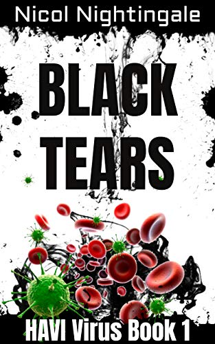 Black Tears: HAVI Virus Book 1 by [Nightingale, Nicol]