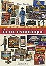 Le culte cathodique : Les objets dérivés des séries TV par Liardet