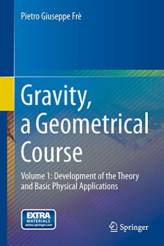 Gravity, a Geometrical Course: Volume 1: Development of the Theory and Basic Physical (Geometrical Foundations)