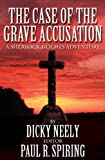 The Case of the Grave Accusation - a Sherlock Holmes Mystery, Dicky Neely, 1908218819