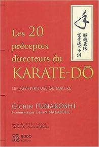 Les vingt préceptes directeurs du karaté-dô : Le legs spirituel du Maître par Gichin Funakoshi