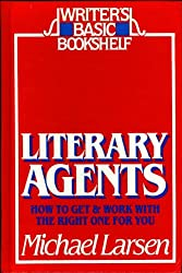 Literary Agents: How to Get and Work With the Right One for You (Writer's Basic Bookshelf)