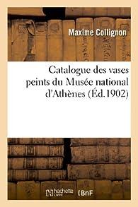 Catalogue des vases peints du Musée national d'Athènes par Maxime Collignon