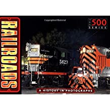 Railroads: A History In Photographs