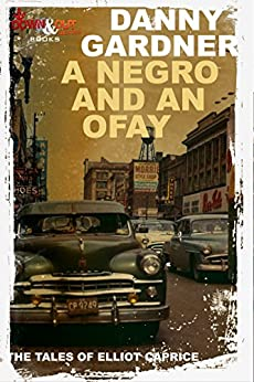 A Negro and an Ofay (The Tales of Elliot Caprice Book 1) by [Gardner, Danny]