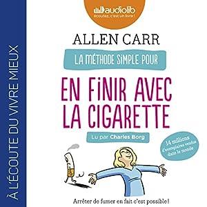 La Méthode simple pour en finir avec la cigarette : Arrêter de fumer en fait c'est possible !   Livre audio Auteur(s) : Allen Carr Narrateur(s) : Charles Borg