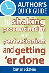 Author's Quick Guide to Shaking Procrastination and Perfectionism and Getting 'Er Done