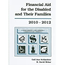 Financial Aid for the Disabled and Their Families: A List of Scholarships, Fellowships/Grants, Grants-In-Aid,...