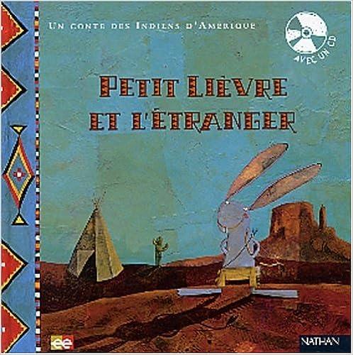 Lire en ligne Un conte des indiens d'Amérique : Petit lièvre et l'étranger (avec un CD) pdf