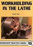 img - for Workholding in the Lathe (Workshop Practice Series) book / textbook / text book
