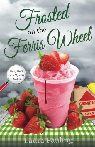 Frosted on the Ferris Wheel (Holly Hart Cozy Mystery Series) (Volume 3)