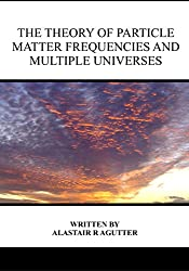 The Theory of Particle Matter Frequencies and Multiple Universes