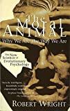 The Moral Animal: Why We Are The Way We Are