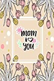 Mom I Love You: Happy Mother's Day Notebooks to