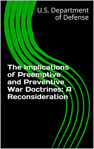 THE IMPLICATIONS OF PREEMPTIVE AND PREVENTIVE WAR DOCTRINES: A RECONSIDERATION