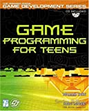 Game Programming for Teens (Premier Press Game Development)