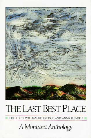 The Last Best Place: A Montana Anthology (A Montana Centennial Book) (Best Places In Miami)