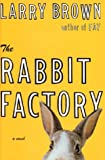 The Rabbit Factory, Larry Brown, 0743250044