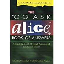 "The ""Go Ask Alice"" Book of Answers: A Guide to Good Physical, Sexual, and Emotional Health"