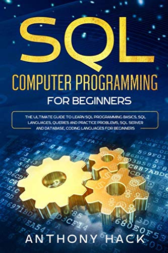 SQL Computer Programming for Beginners: The Ultimate Guide To Learn SQL Programming Basics, SQL Languages, Queries and Practice Problems, SQL Server and Database, Coding Languages for Beginners