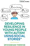 Developing Resilience in Young People with Autism using Social Stories (Growing Up With Social Stories)