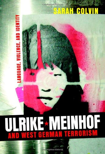 Ulrike Meinhof and West German Terrorism: Language, Violence, and Identity (Studies in German Literature Linguistics and Culture) by Camden House