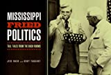 img - for Mississippi Fried Politics: Tall Tales from the Back Rooms book / textbook / text book